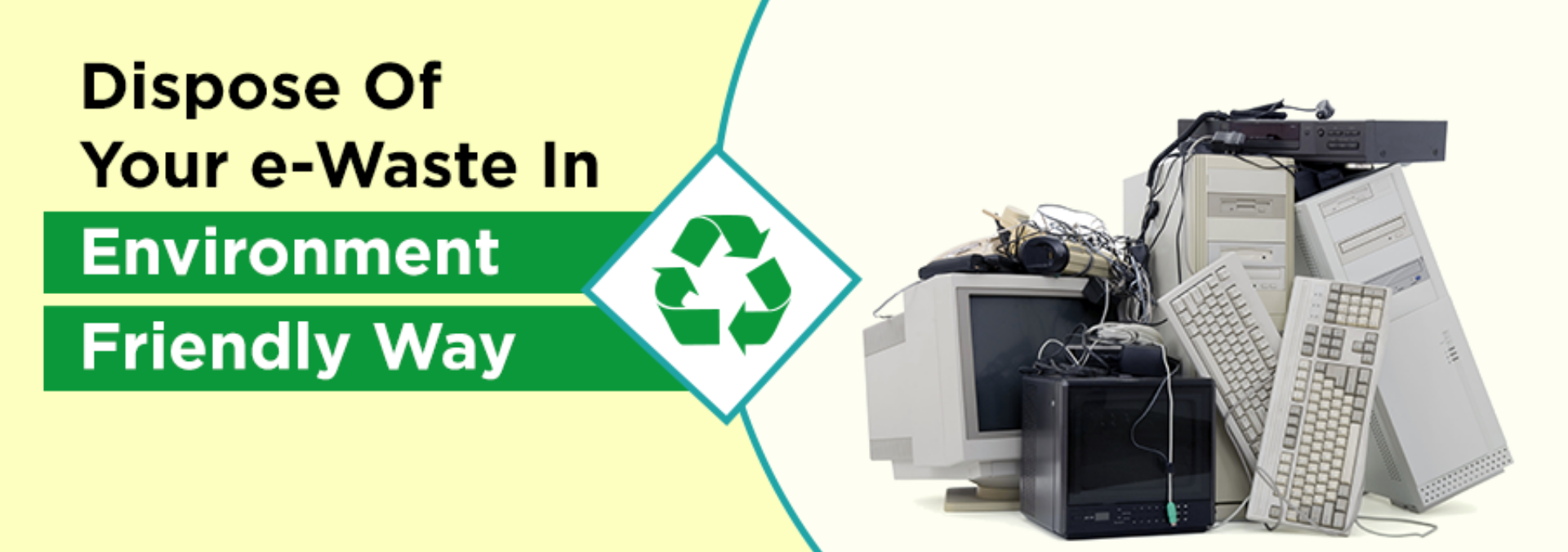 Restore our earth by disposing e-waste in an environment friendly way