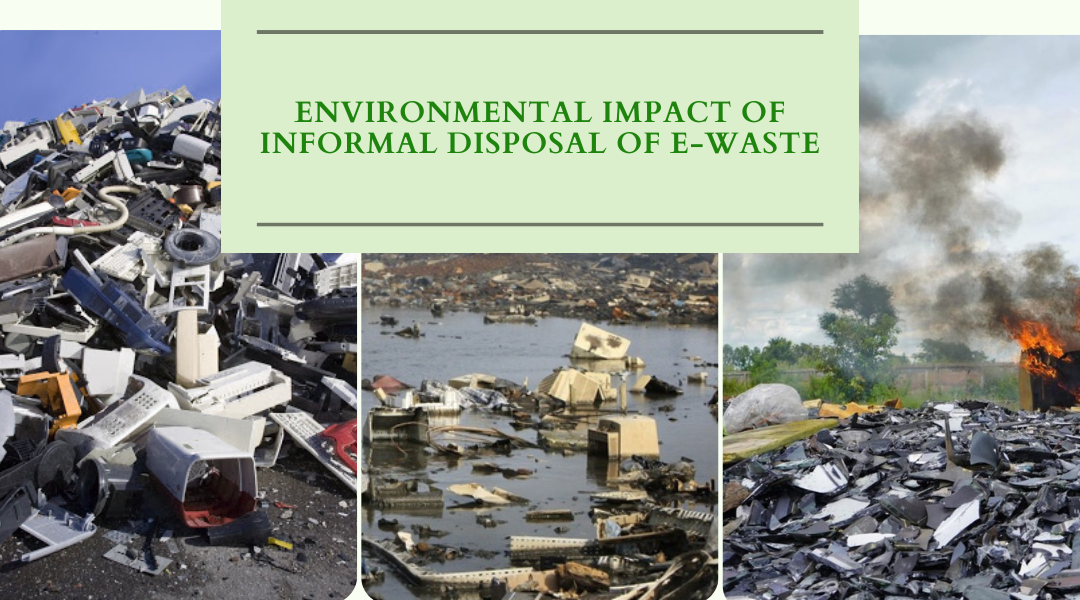 Environmental impact of Informal Disposal of e-Waste
